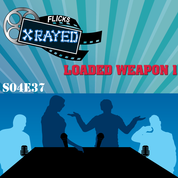 Flicks XRayed S04E37 Album Art National Lampoon's Loaded Weapon